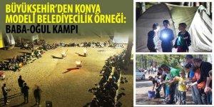 Büyükşehir'den Konya Modeli Belediyecilik Örneği: Baba-Oğul Kampı