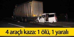 4 araçlı kaza: 1 ölü, 1 yaralı