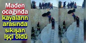 Maden ocağında kayaların arasında sıkışan işçi öldü